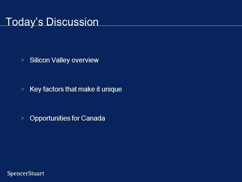 Today's Discussion >Silicon Valley overview >Key factors that make it unique >Opportunities for Canada