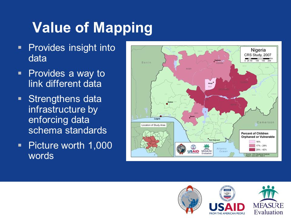 Value of Mapping  Provides insight into data  Provides a way to link different data  Strengthens data infrastructure by enforcing data schema standards  Picture worth 1,000 words
