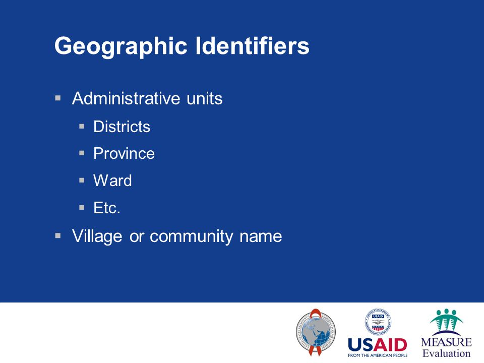 Geographic Identifiers  Administrative units  Districts  Province  Ward  Etc.  Village or community name