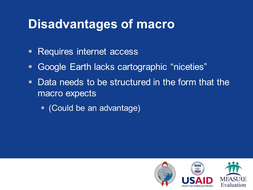 "Disadvantages of macro  Requires internet access  Google Earth lacks cartographic ""niceties""  Data needs to be structured in the form that the macr"