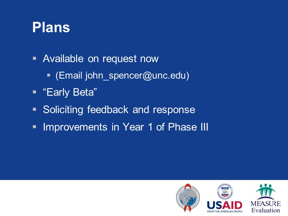 "Plans  Available on request now  (Email john_spencer@unc.edu)  ""Early Beta""  Soliciting feedback and response  Improvements in Year 1 of Phase II"