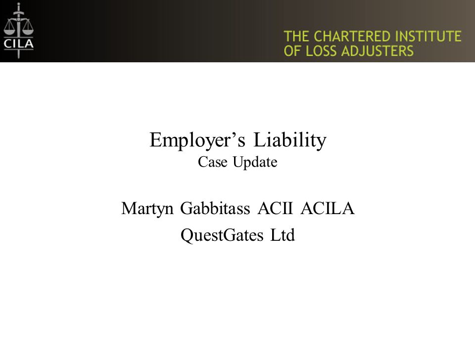Employer's Liability Case Update Martyn Gabbitass ACII ACILA QuestGates Ltd