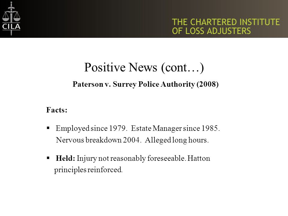 Positive News (cont…) Paterson v. Surrey Police Authority (2008) Facts:  Employed since 1979.