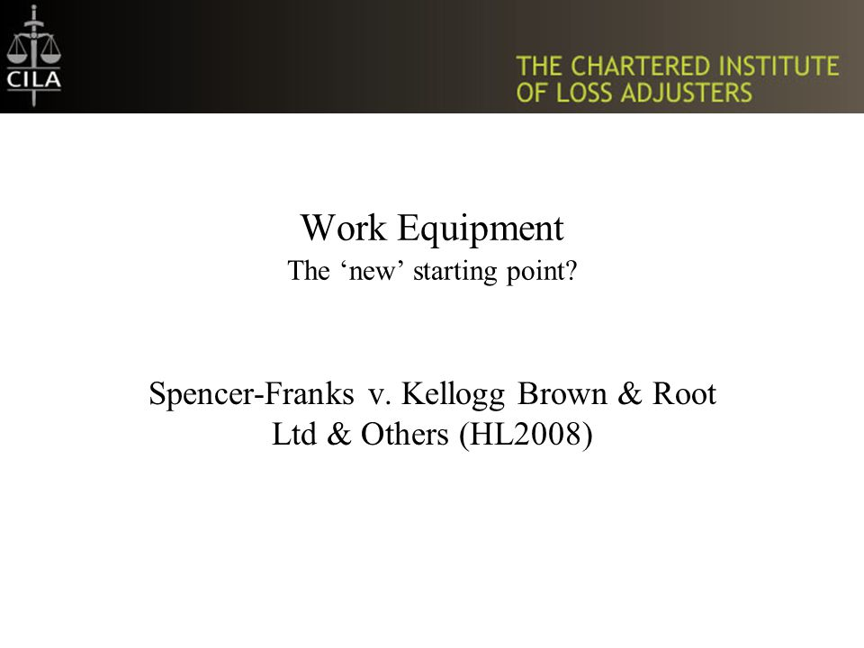 Work Equipment The 'new' starting point. Spencer-Franks v.