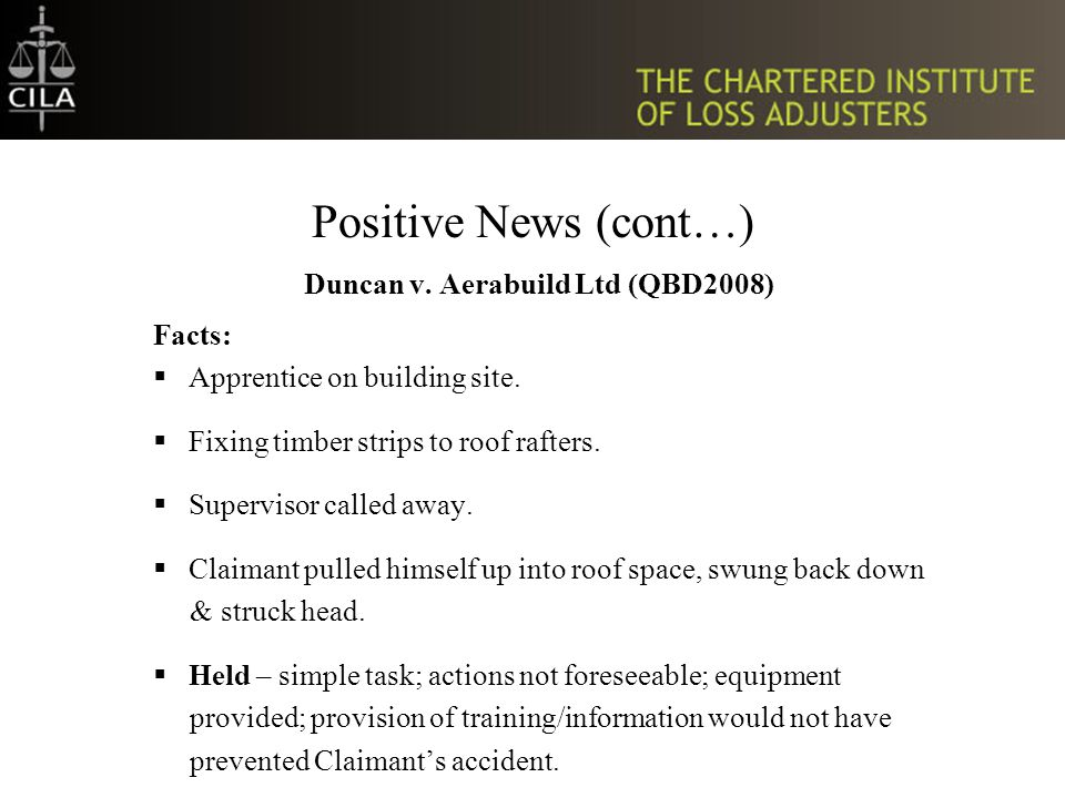 Positive News (cont…) Duncan v. Aerabuild Ltd (QBD2008) Facts:  Apprentice on building site.