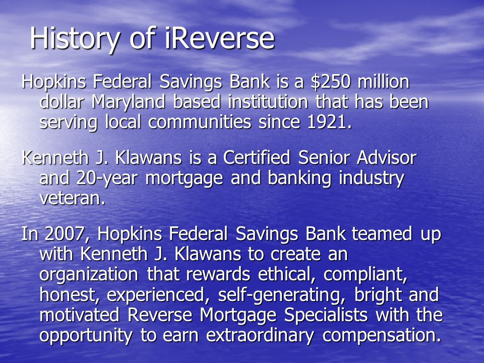 History of iReverse Hopkins Federal Savings Bank is a $250 million dollar Maryland based institution that has been serving local communities since 1921.