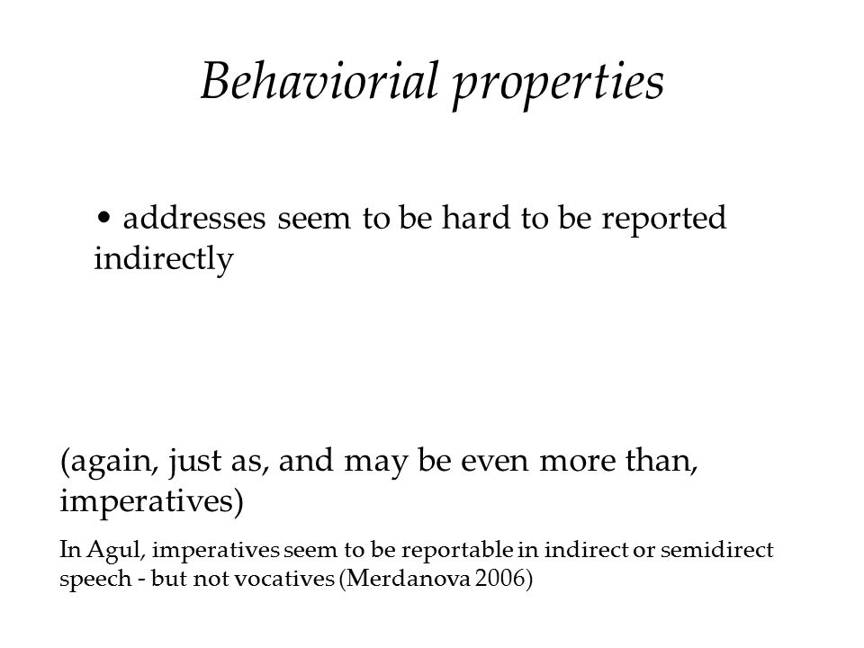 Behaviorial properties addresses seem to be hard to be reported indirectly (again, just as, and may be even more than, imperatives) In Agul, imperativ