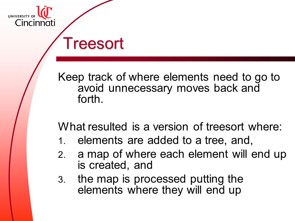 Treesort Keep track of where elements need to go to avoid unnecessary moves back and forth.