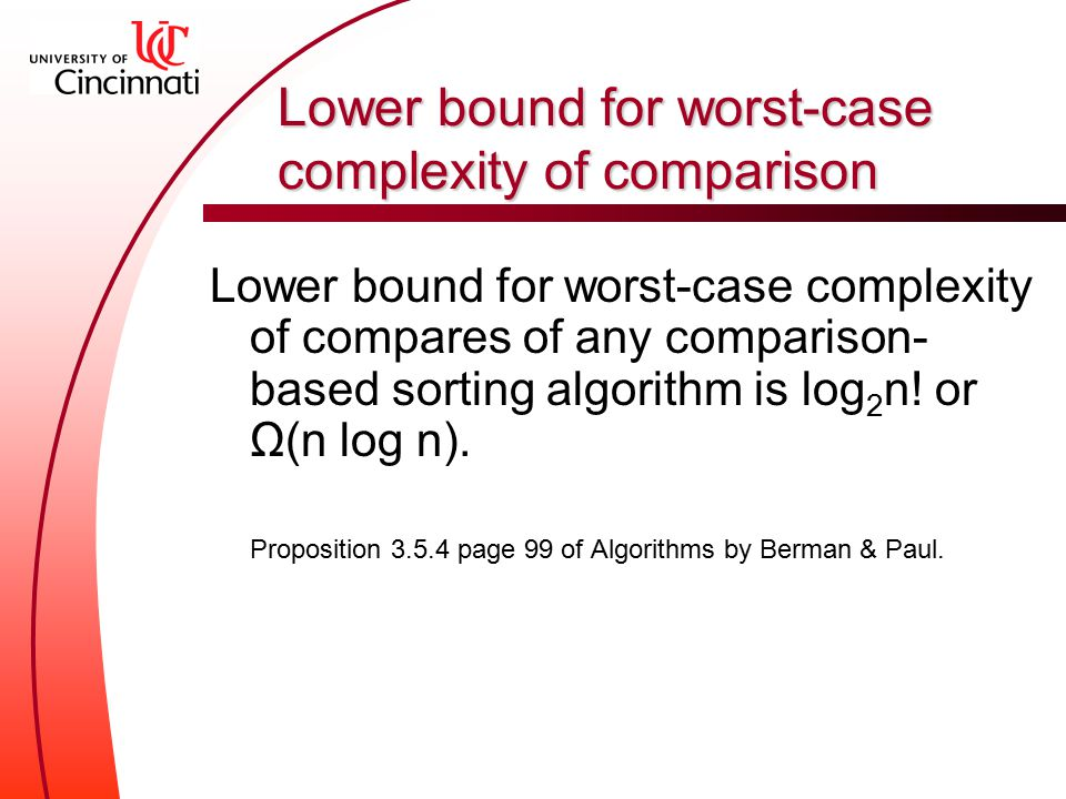 Lower bound for worst-case complexity of comparison Lower bound for worst-case complexity of compares of any comparison- based sorting algorithm is log 2 n.