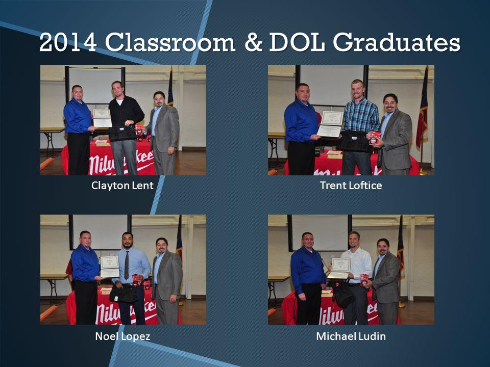2014 Classroom & DOL Graduates Clayton LentTrent Loftice Noel Lopez Michael Ludin