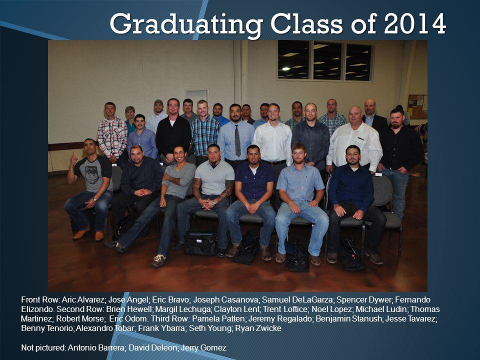 Graduating Class of 2014 Front Row: Aric Alvarez; Jose Angel; Eric Bravo; Joseph Casanova; Samuel DeLaGarza; Spencer Dywer; Fernando Elizondo.