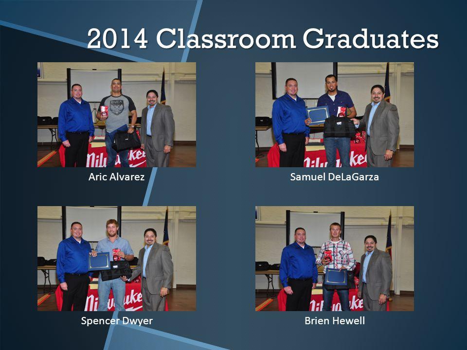 2014 Classroom Graduates Aric AlvarezSamuel DeLaGarza Spencer DwyerBrien Hewell