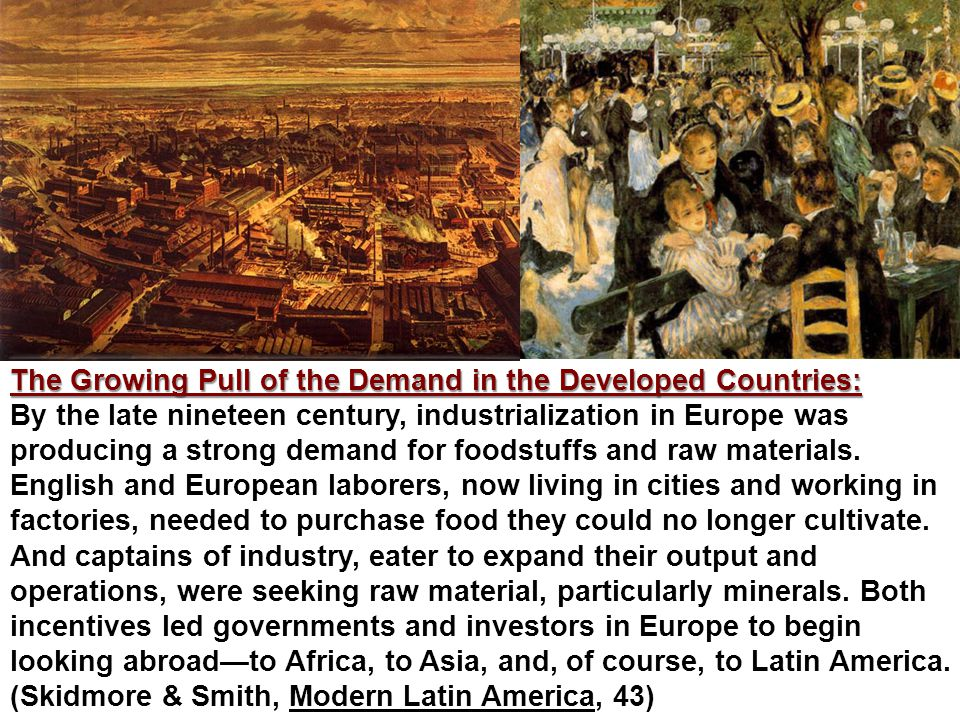 The Growing Pull of the Demand in the Developed Countries: The Growing Pull of the Demand in the Developed Countries: By the late nineteen century, industrialization in Europe was producing a strong demand for foodstuffs and raw materials.