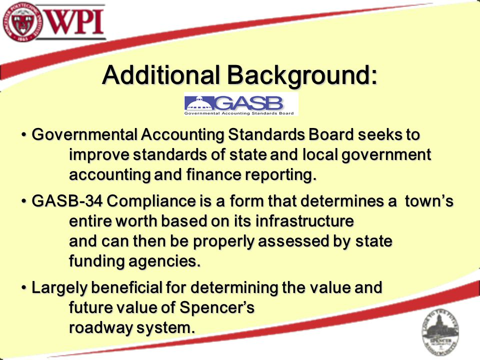 Additional Background: GASB Governmental Accounting Standards Board seeks to improve standards of state and local government accounting and finance reporting.