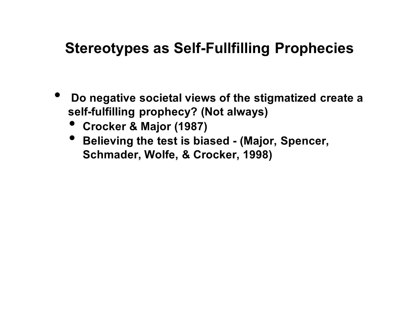 Do negative societal views of the stigmatized create a self-fulfilling prophecy? (Not always) Crocker & Major (1987) Believing the test is biased - (M