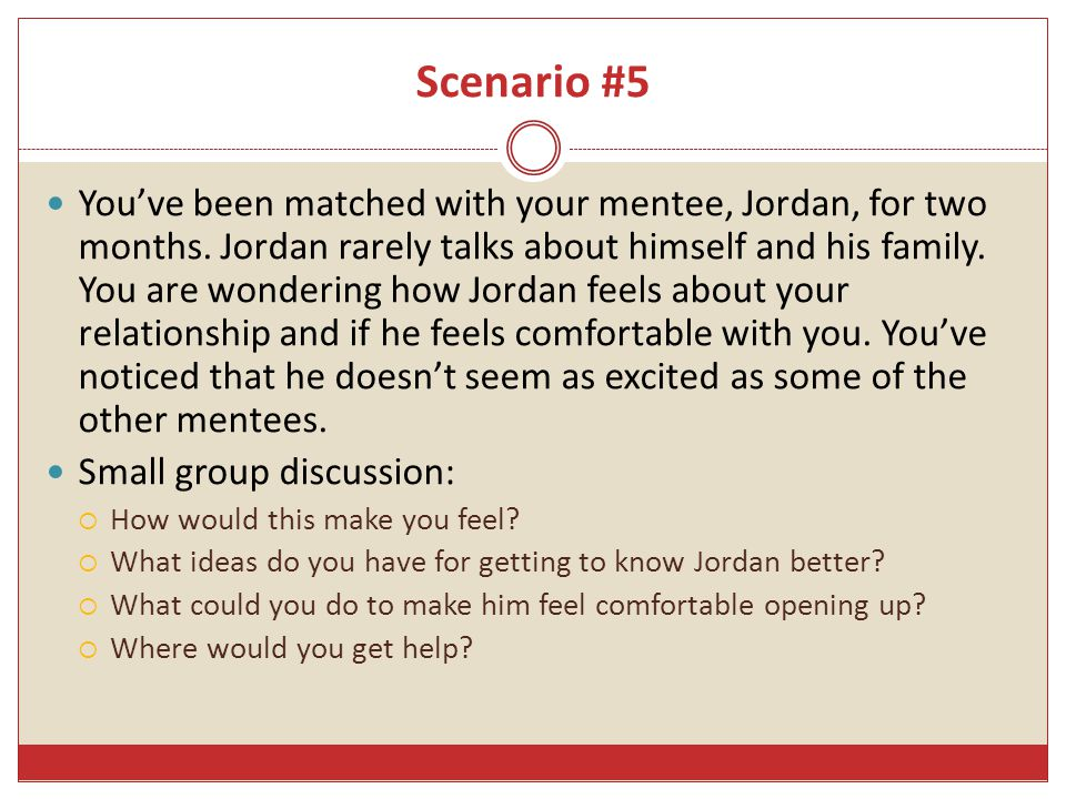 Scenario #5 You've been matched with your mentee, Jordan, for two months.
