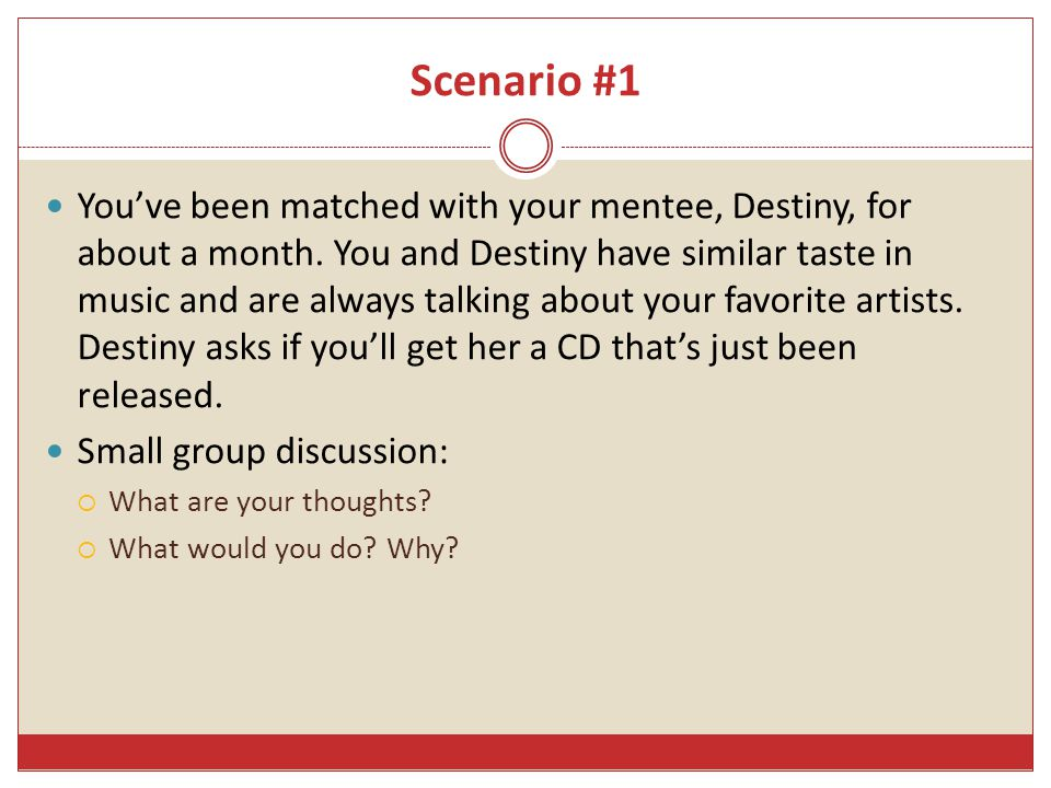 Scenario #1 You've been matched with your mentee, Destiny, for about a month.