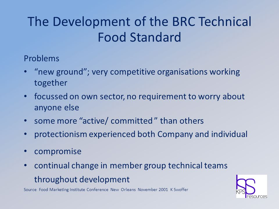 "The Development of the BRC Technical Food Standard Problems ""new ground""; very competitive organisations working together focussed on own sector, no r"