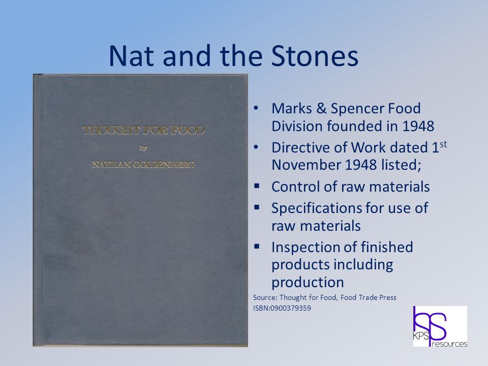 Nat and the Stones Marks & Spencer Food Division founded in 1948 Directive of Work dated 1 st November 1948 listed;  Control of raw materials  Speci