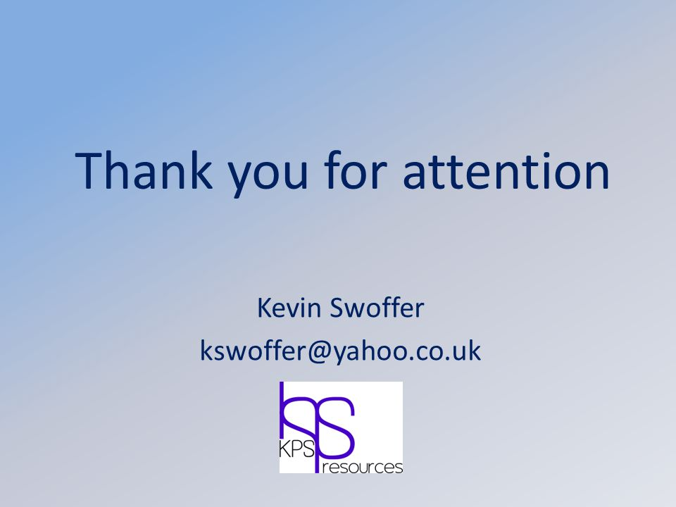 Thank you for attention Kevin Swoffer kswoffer@yahoo.co.uk