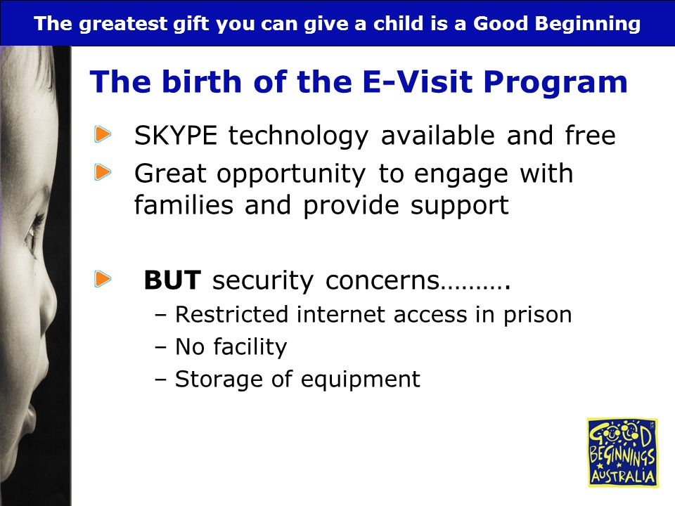 The greatest gift you can give a child is a Good Beginning The birth of the E-Visit Program SKYPE technology available and free Great opportunity to e