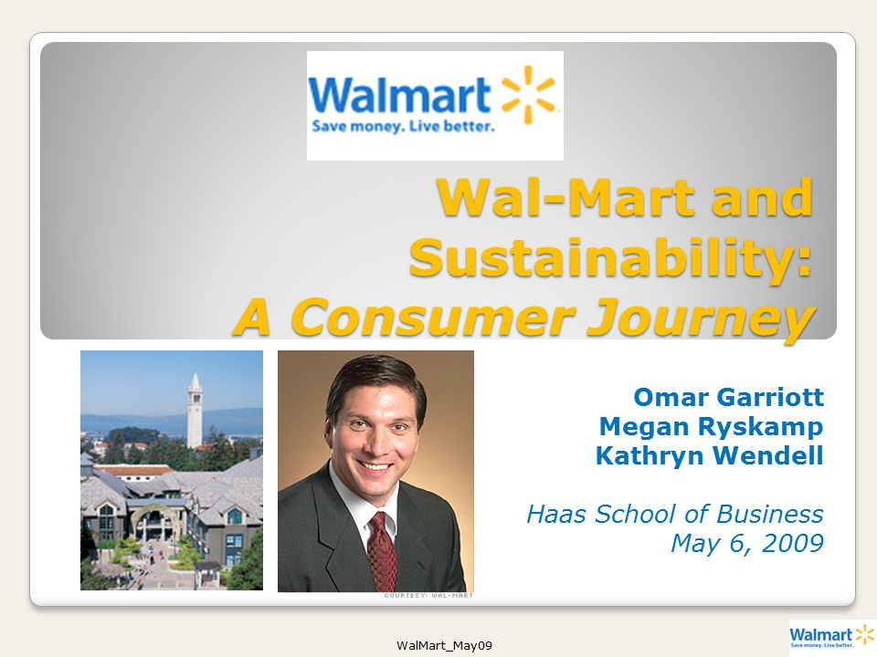 WalMart_May09 Wal-Mart and Sustainability: A Consumer Journey Omar Garriott Megan Ryskamp Kathryn Wendell Haas School of Business May 6, 2009