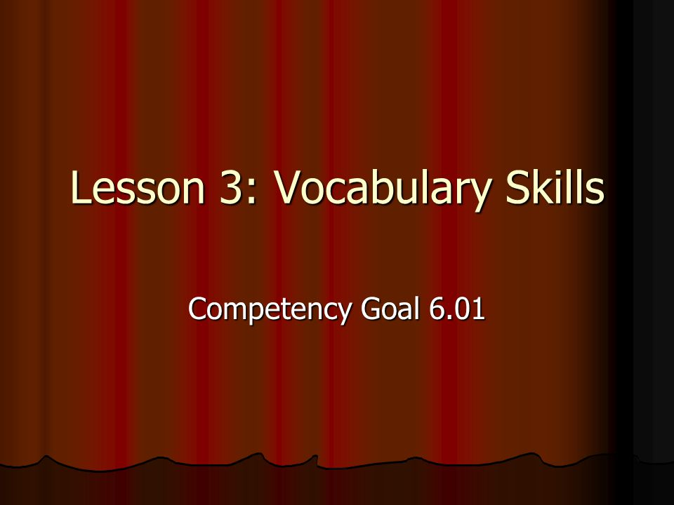 Lesson 3: Vocabulary Skills Competency Goal 6.01
