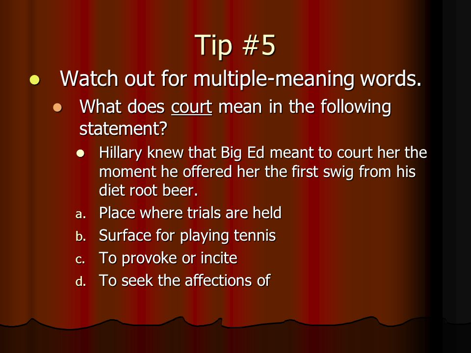 Tip #4 Look for clues that point to the opposite meaning of the unknown word. Look for clues that point to the opposite meaning of the unknown word. A
