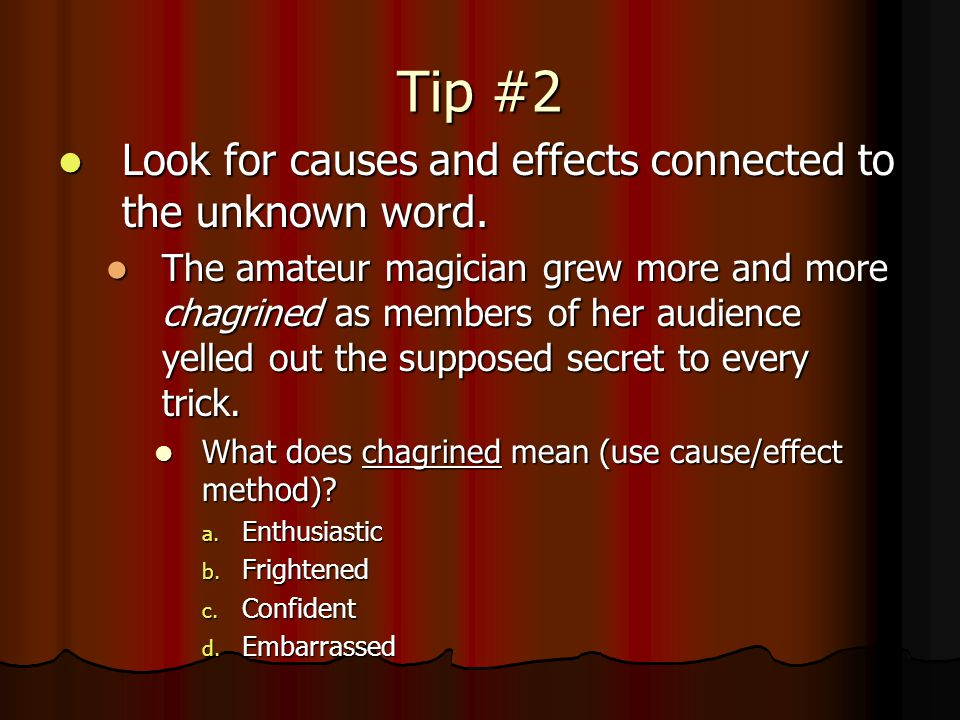 Tip #2 Look for causes and effects connected to the unknown word.