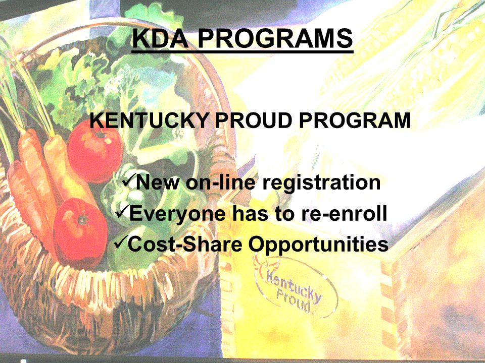 KDA PROGRAMS KENTUCKY PROUD PROGRAM New on-line registration Everyone has to re-enroll Cost-Share Opportunities