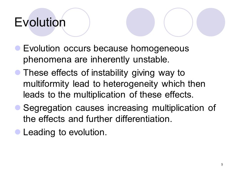 Evolution Evolution occurs because homogeneous phenomena are inherently unstable.