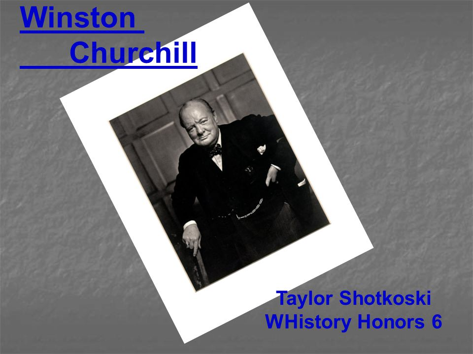 Winston Churchill Taylor Shotkoski WHistory Honors 6