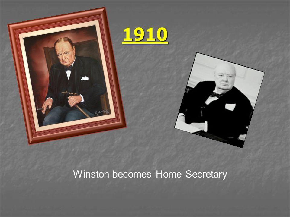 1910 Winston becomes Home Secretary