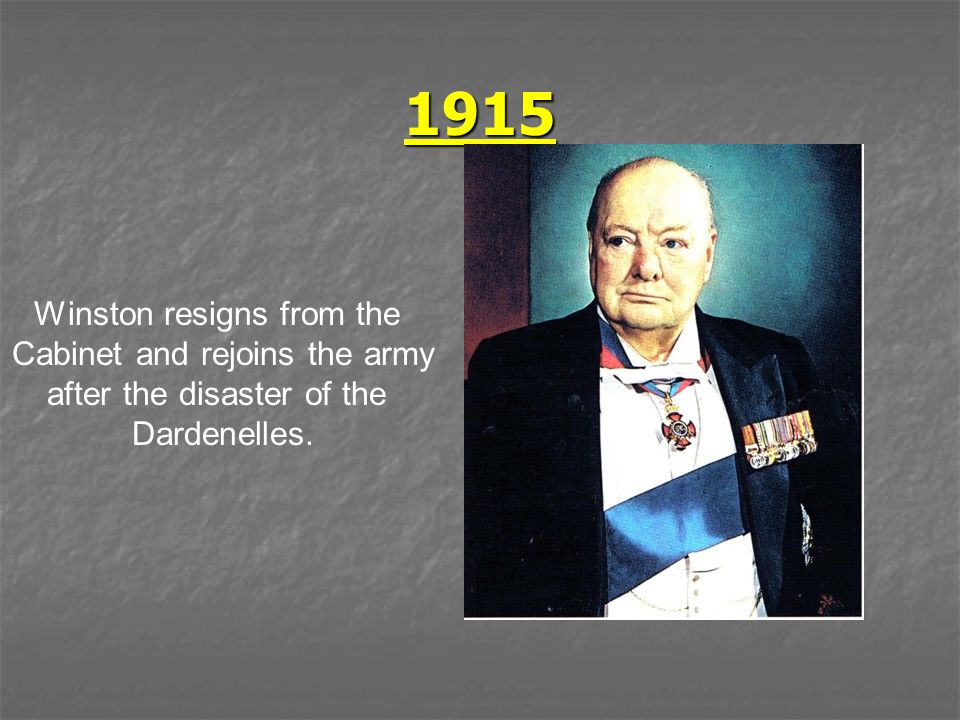 1915 Winston resigns from the Cabinet and rejoins the army after the disaster of the Dardenelles.