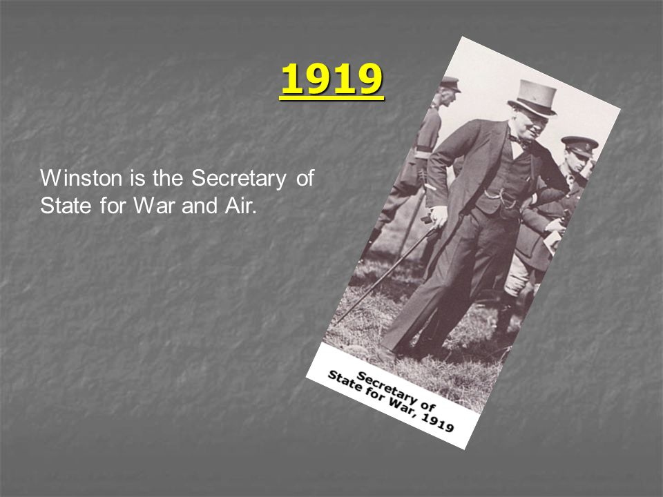 1919 Winston is the Secretary of State for War and Air.