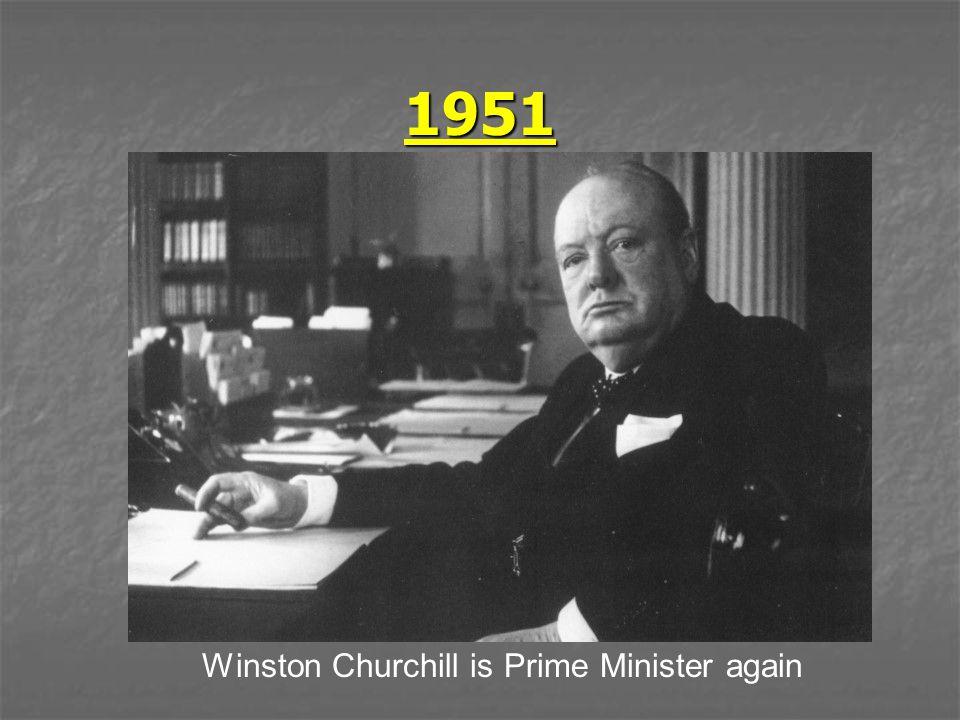 1951 Winston Churchill is Prime Minister again