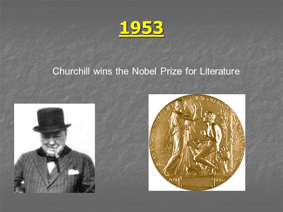 1953 Churchill wins the Nobel Prize for Literature