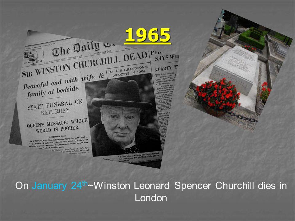 1965 On January 24 th ~Winston Leonard Spencer Churchill dies in London