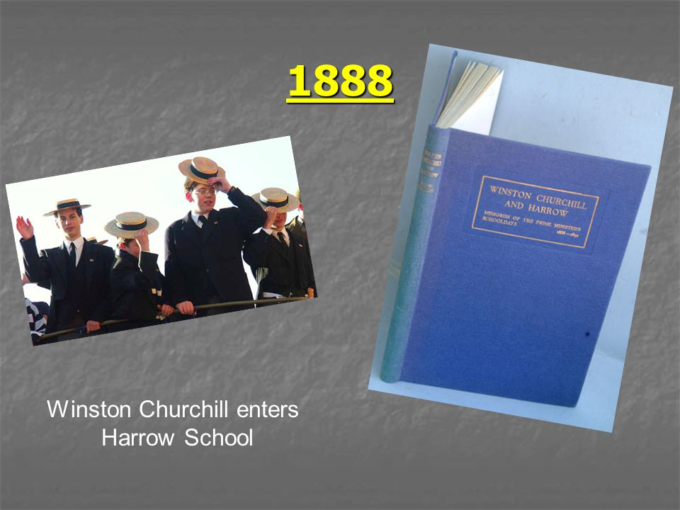 1888 Winston Churchill enters Harrow School
