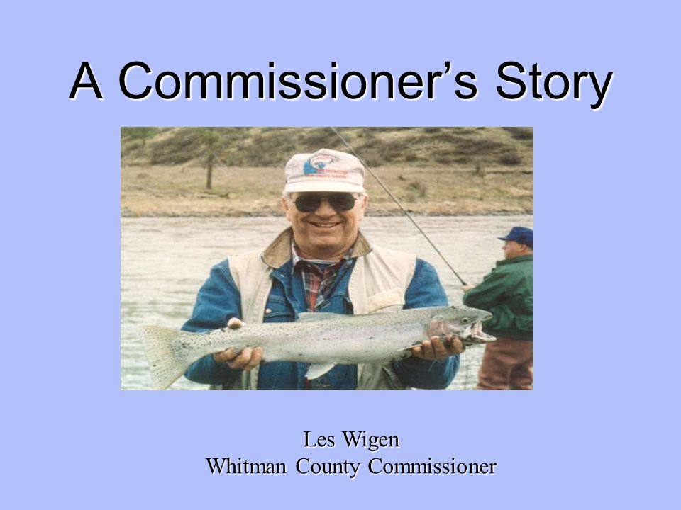 A Commissioner's Story Les Wigen Whitman County Commissioner