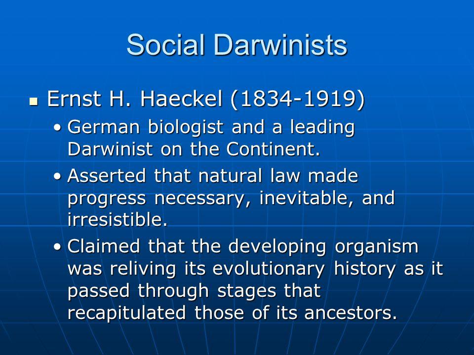 Social Darwinists Ernst H. Haeckel (1834-1919) Ernst H.