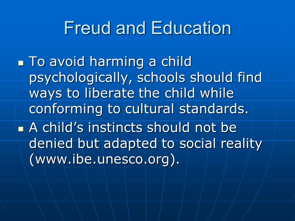 Freud and Education To avoid harming a child psychologically, schools should find ways to liberate the child while conforming to cultural standards.
