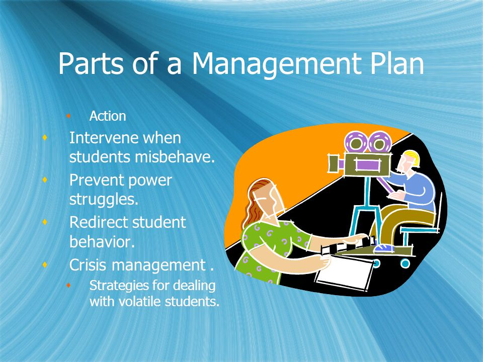 Parts of a Management Plan  Action  Intervene when students misbehave.
