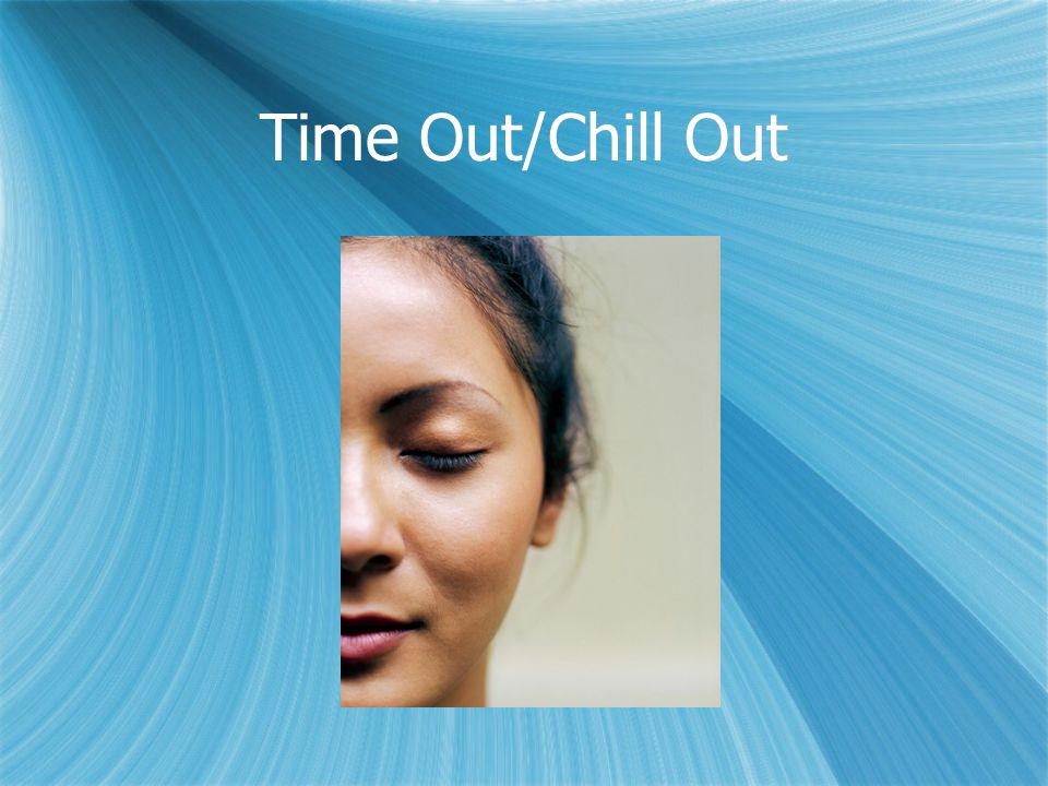 Time Out/Chill Out