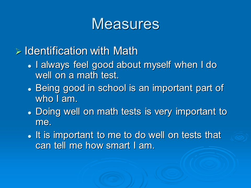 Measures  Identification with Math I always feel good about myself when I do well on a math test.