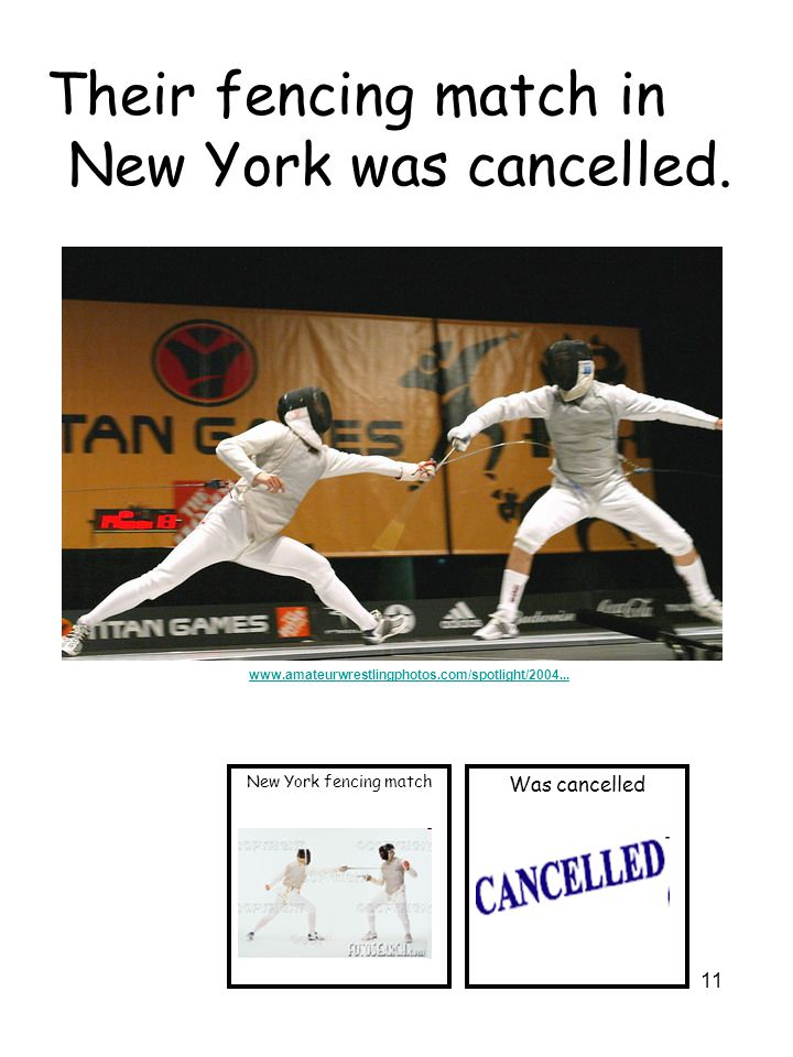 11 Their fencing match in New York was cancelled.