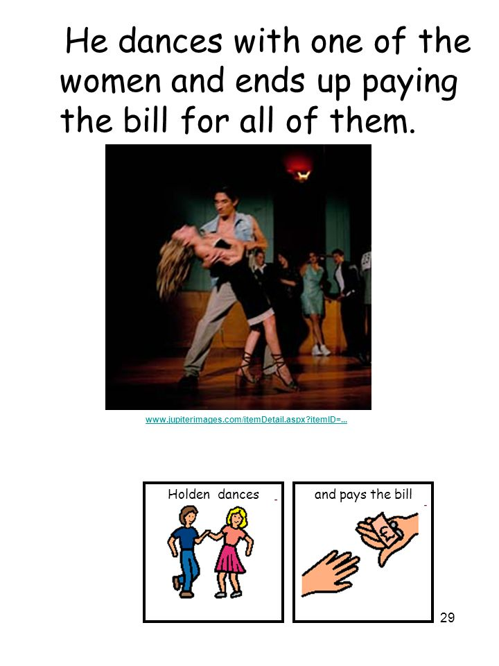 29 He dances with one of the women and ends up paying the bill for all of them.