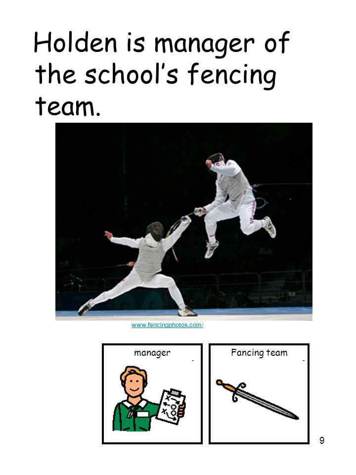 9 Holden is manager of the school's fencing team. Fancing teammanager www.fencingphotos.com/