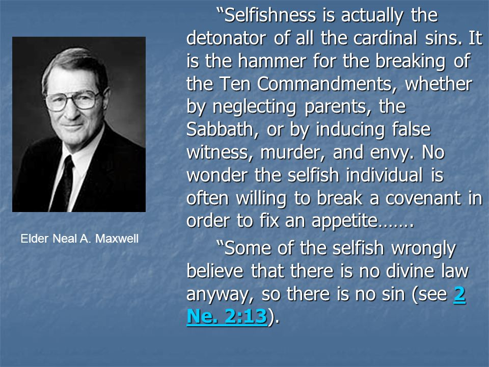 Selfishness is actually the detonator of all the cardinal sins.