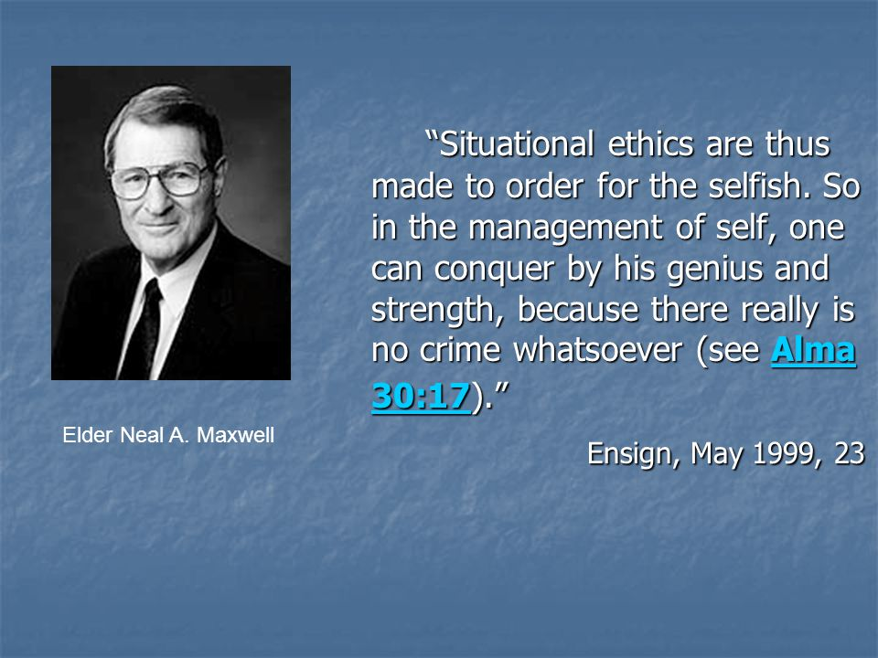 Situational ethics are thus made to order for the selfish.